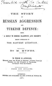 The Story of Russian Aggression and Turkish Defence: Being a Reply to Messrs. Gladstone and Bright's Recent Utterances on the Eastern Question