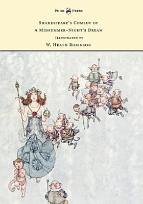 Shakespeare s Comedy of A Midsummer Night s Dream   Illustrated by W  Heath Robinson PDF