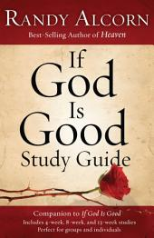 If God Is Good Study Guide: Companion to If God Is Good