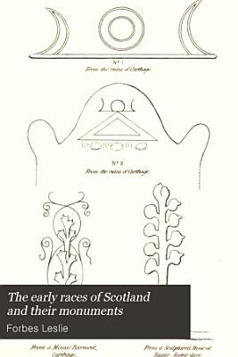 The Early Races of Scotland and Their Monuments PDF