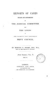 Reports of Cases Heard and Determined by the Judicial Committee and the Lords of Her Majesty's Most Honourable Privy Council: Volume 5