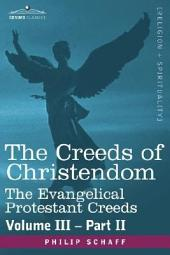 The Creeds of Christendom: The Evangelical Protestant Creeds - Volume III, Part II, Part 2