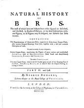 A Natural History of Uncommon Birds: And of Some Other Rare and Undescribed Animals, Quadrupeds, Fishes, Reptiles, Insects, &c., Exhibited in Two Hundred and Ten Copper-plates, from Designs Copied Immediately from Nature, and Curiously Coloured After Life, with a Full and Accurate Description of Each Figure, to which is Added A Brief and General Idea of Drawing and Painting in Water-colours; with Instructions for Etching on Copper with Aqua Fortis; Likewise Some Thoughts on the Passage of Birds; and Additions to Many Subjects Described in this Work. In Four Parts, Volume 2