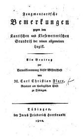 Fragmentarische Bemerkungen gegen den Kantischen und Kiesewetterischen Grundriss der reinen allgemeinen Logik, etc