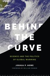 Behind the Curve: Science and the Politics of Global Warming
