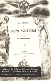 La Commedia di Dante Allighieri: Inferno. Appendice: Epistola di Dante ad Arrigo di Luxemburg ... volgarizzamento dal latino d'autore antico e di data incerta; Epistola di Dante a principi e cardinali dopo la morte di Clemente V. affinchè eleggessero papa italiano, volgarizzamento dal latino d'autore antico e di data incertissima; Inferni, capitulum IV-VII (translation in Latin hexameters ed. from the Fontanini codex)