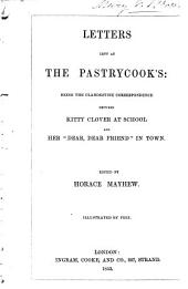 """Letters left at the pastrycook's: being the clandestine correspondence between Kitty Clover at school and her """"dear, dear friend"""" in town"""