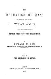 The Mechanism of Man: An Answer to the Question, what Am I? A Popular Introduction to Mental Physiology and Psychology, Volume 2