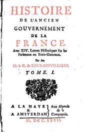 Histoire de l'ancien gouvernement de la france avec 14. lettres historiques sur les Parlemens ou Etats-Generaux. - A la Haye, Aux depends de la Comp. 1727-