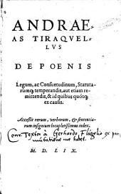 De poenis legum, ac consuetudinum, statutarumque; temperandis, aut etiam remittendis, & id quibus quotque; ex causis. Accessit rerum, verborum et sententiarum insignium locupletissimus index: Volume 1