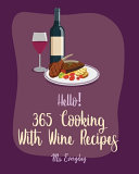 Hello  365 Cooking With Wine Recipes