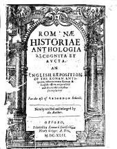 Romanae historiae anthologia recognita et aucta: An English Exposition of the Roman antiquities, wherein many Roman and English offices are paralleld ...