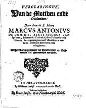 Verclaringhe van de motiven ende oorsaecken, daerdoor [...] Marcus Antonius de Dominis, Aerts-bischop van Spalaten [...] bewogen is gheweest t' Pausdom te verlaten ende sich herwaerts over te begheven. Wt het latyn, ghedateert tot Venetien den 20 sept. 1616 ghetrouwelyck over-gheset