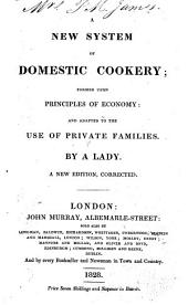 A New System of Domestic Cookery: Formed Upon Principles of Economy : and Adapted to the Use of Private Families