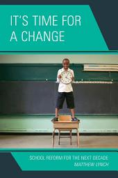 It's Time for a Change: School Reform for the Next Decade