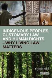 Indigenous Peoples, Customary Law and Human Rights – Why Living Law Matters