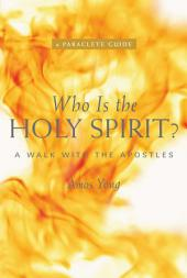Who is the Holy Spirit: A Walk with the Apostles