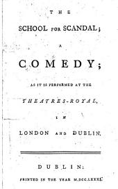 The School for Scandal; a Comedy: As it is Performed at the Theatres-Royal, in London and Dublin