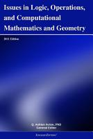 Issues in Logic  Operations  and Computational Mathematics and Geometry  2011 Edition PDF