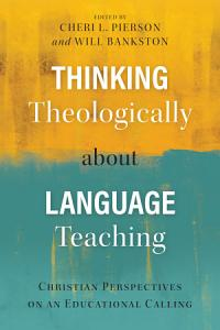 Thinking Theologically about Language Teaching Book