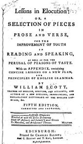 Lessons in Elocution, Or, A Selection of Pieces in Prose and Verse: For the Improvement of Youth in Reading and Speaking, as Well as for the Perusal of Persons of Taste : with an Appendix, Containing Concise Lessons on a New Plan, and Principles of English Grammar