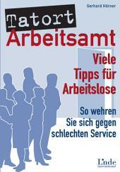 Tatort Arbeitsamt: Viele Tipps für Arbeitslose. So wehren Sie sich gegen schlechten Service.