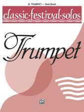 Classic Festival Solos - B-flat Trumpet, Volume 1: B-flat Trumpet Part