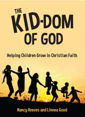 The Kid-Dom of God: Helping Children Grow in Christian Faith