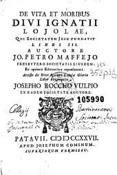 De vita et moribus divi Ignatii Lojolae, qui Societatem Jesu fundavit, libri III