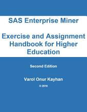 SAS Enterprise Miner Exercise and Assignment Handbook for Higher Education