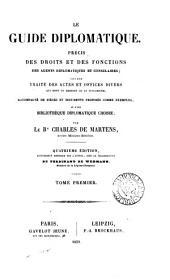 Le guide diplomatique: précis des droits et des fonctions des agents diplomatiques et consulaires...