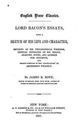 Lord Bacon's Essays: With a Sketch of His Life and Character, Reviews of His Philosophical Writings, Critical Estimates of His Essays, Analysis, Notes, and Queries for Students, and Select Portions of the Ànnotations ́of Archbishop Whately