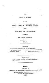 The Whole Works of the Rev. John Howe, M.A.: With a Memoir of the Author, Volume 1