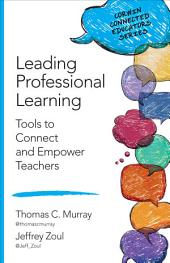 Leading Professional Learning: Tools to Connect and Empower Teachers