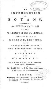 An Introduction to Botany: Containing an Explanation of the Theory of that Science : Extracted from the Works of Dr. Linnaeus ; with Twelve Copper-plates, Two Explanatory Tables, an Appendix and Glossary