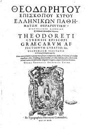 TheodōrL·tou episkopou Kyrou HellL·nikōn pathL·matōn therapeutikL· L· euangelikL·s alL·theias ex hellL·nikL·s philosophias epignōsis. Theodoreti Cyrensis episcopi Graecarum affectionum curatio; seu, euangelicæ veritatis ex Græca philosophia agnitio. Graece nunc primum ex quatuor manuscriptis exemplaribus, ... edita, breuisque annotationibus, & tribus indicibus aucta; cum Zenobij Acciaoli Latina interpretatione diligenter recognita, aliquot etiam locis emendata: opera Friderici Sylburgij Veter