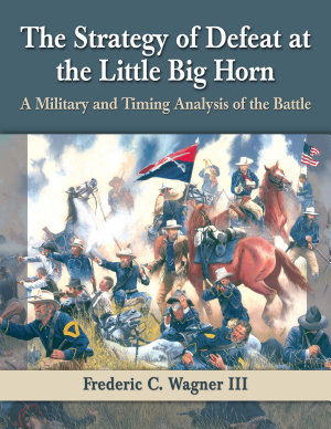 The Strategy of Defeat at the Little Big Horn PDF