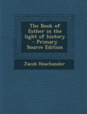 The Book of Esther in the Light of History - Primary Source Edition
