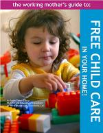 The Working Mother's Guide to Free Child Care in Your Home!