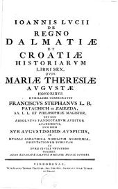 De Regno Dalmatiæ Et Croatiæ Historiarvm Libri Sex
