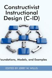 Constructivist Instructional Design (C-ID): Foundations, Models, and Examples