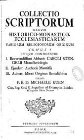 Collectio scriptorum rerum historico-monastico-ecclesiasticarum variorum religiosorum ordinum... curante Michaele Kuen...
