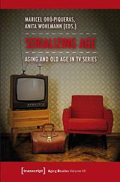 Serializing Age: Aging and Old Age in TV Series