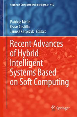 Recent Advances of Hybrid Intelligent Systems Based on Soft Computing PDF