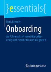 Onboarding: Als Führungskraft neue Mitarbeiter erfolgreich einarbeiten und integrieren