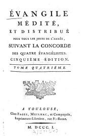 Évangile médité et distribué pour tous les jours de l'année, suivant la concorde des quatre évangélistes: Volume4