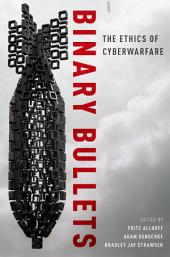 Binary Bullets: The Ethics of Cyberwarfare