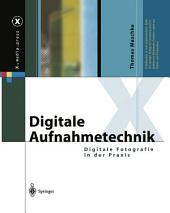 Digitale Aufnahmetechnik: Digitale Fotografie in der Praxis