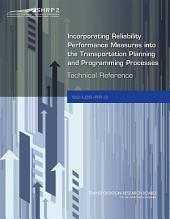 Incorporating Reliability Performance Measures into the Transportation Planning and Programming Processes: Technical Reference