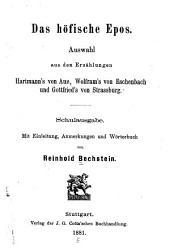Das höfische Epos: Auswahl aus den Erzählungen Hartmann's von Aue, Wolfram's von Eschenbach und Gottfried's von Strassburg